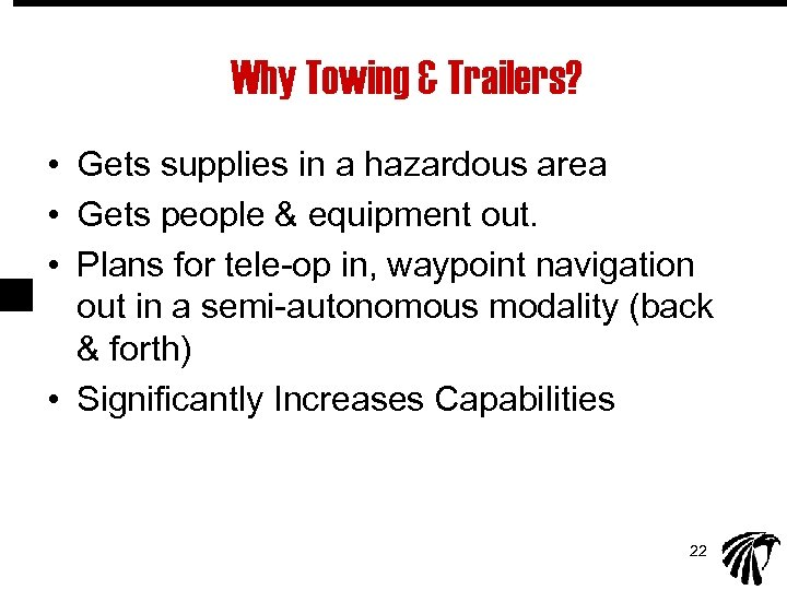 Why Towing & Trailers? • Gets supplies in a hazardous area • Gets people
