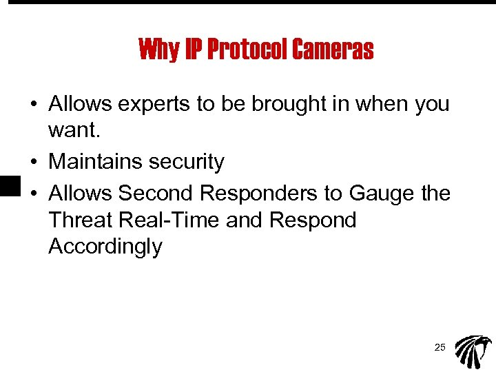 Why IP Protocol Cameras • Allows experts to be brought in when you want.