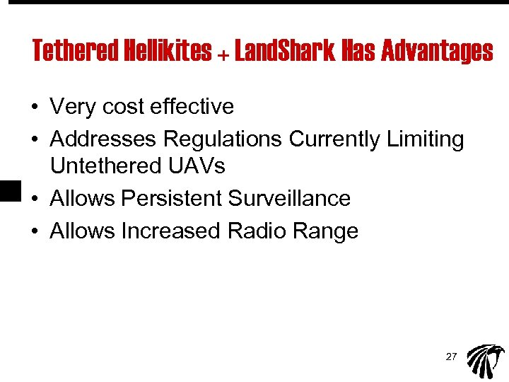 Tethered Hellikites + Land. Shark Has Advantages • Very cost effective • Addresses Regulations