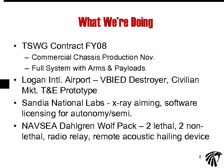 What We're Doing • TSWG Contract FY 08 – Commercial Chassis Production Nov. –