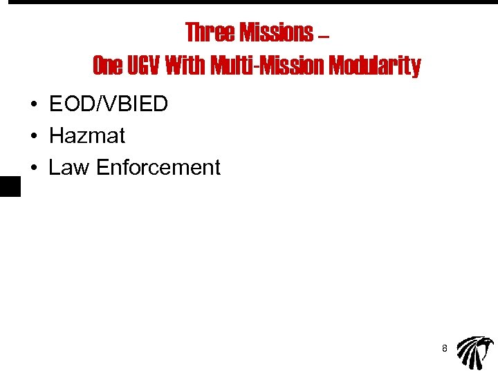 Three Missions – One UGV With Multi-Mission Modularity • EOD/VBIED • Hazmat • Law