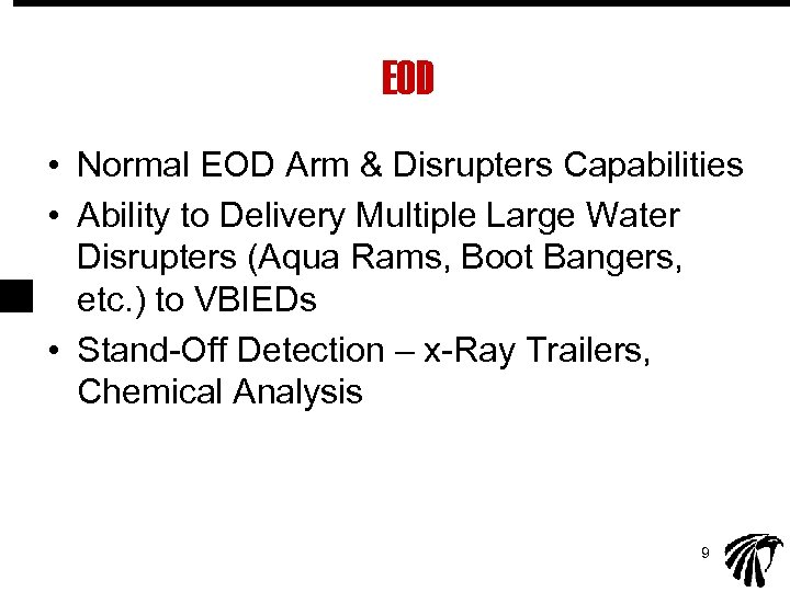 EOD • Normal EOD Arm & Disrupters Capabilities • Ability to Delivery Multiple Large