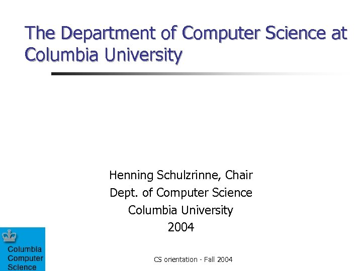 The Department of Computer Science at Columbia University Henning Schulzrinne, Chair Dept. of Computer