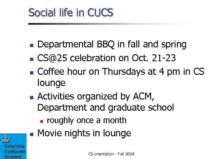 Social life in CUCS n n Departmental BBQ in fall and spring CS@25 celebration