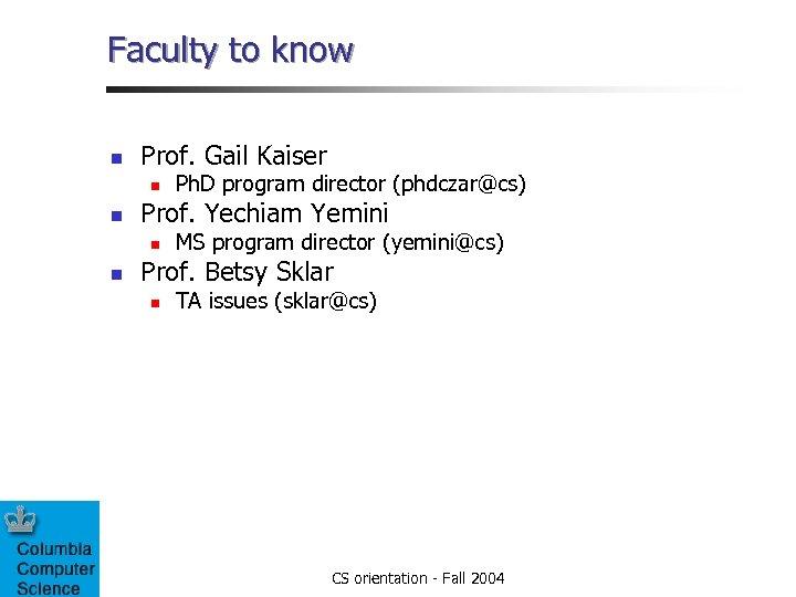 Faculty to know n Prof. Gail Kaiser n n Prof. Yechiam Yemini n n