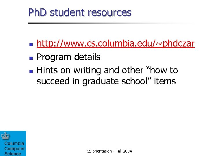 Ph. D student resources n n n http: //www. cs. columbia. edu/~phdczar Program details