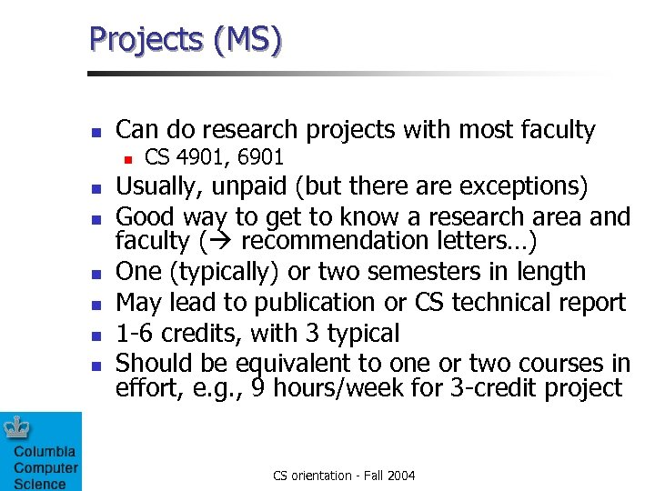 Projects (MS) n Can do research projects with most faculty n n n n
