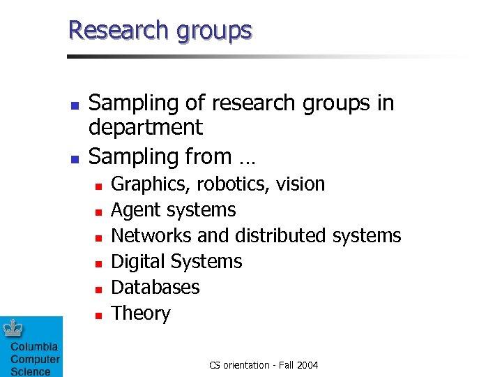 Research groups n n Sampling of research groups in department Sampling from … n