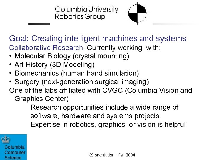 Goal: Creating intelligent machines and systems Collaborative Research: Currently working with: • Molecular Biology