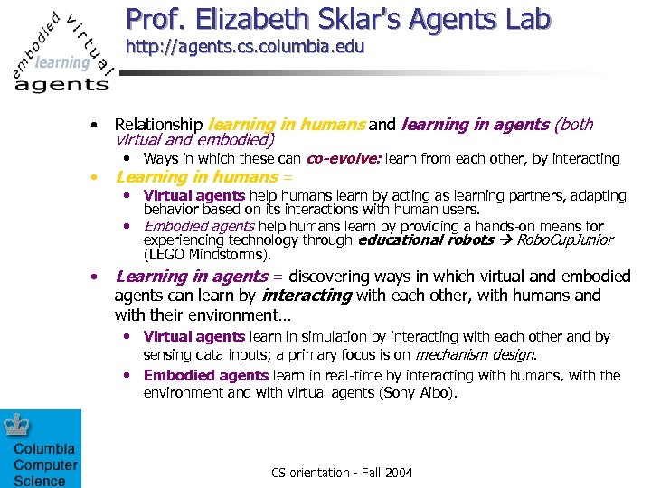 Prof. Elizabeth Sklar's Agents Lab http: //agents. columbia. edu • Relationship learning in humans