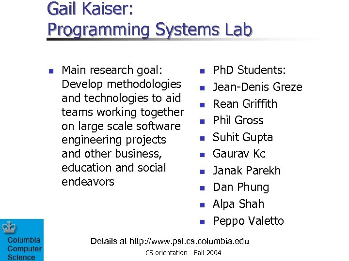 Gail Kaiser: Programming Systems Lab n Main research goal: Develop methodologies and technologies to