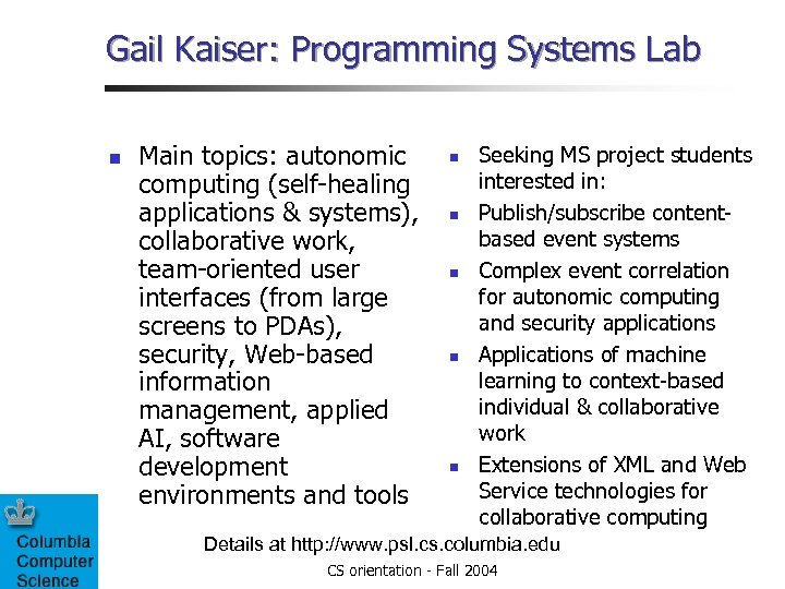 Gail Kaiser: Programming Systems Lab n Main topics: autonomic computing (self-healing applications & systems),
