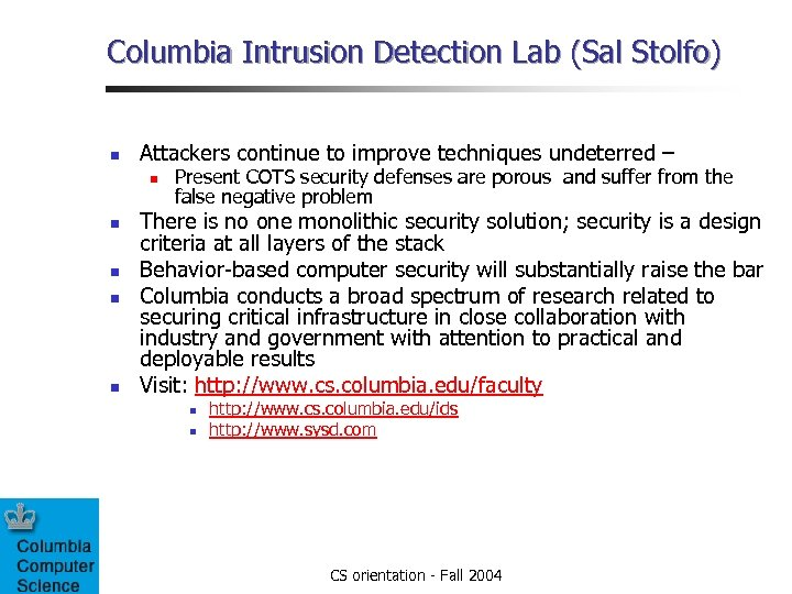 Columbia Intrusion Detection Lab (Sal Stolfo) n Attackers continue to improve techniques undeterred –