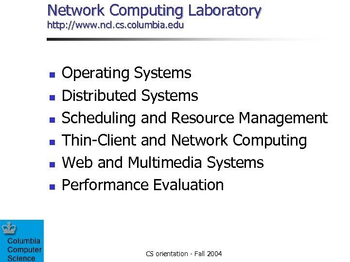 Network Computing Laboratory http: //www. ncl. cs. columbia. edu n n n Operating Systems