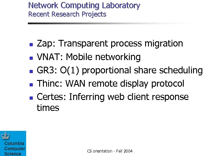 Network Computing Laboratory Recent Research Projects n n n Zap: Transparent process migration VNAT: