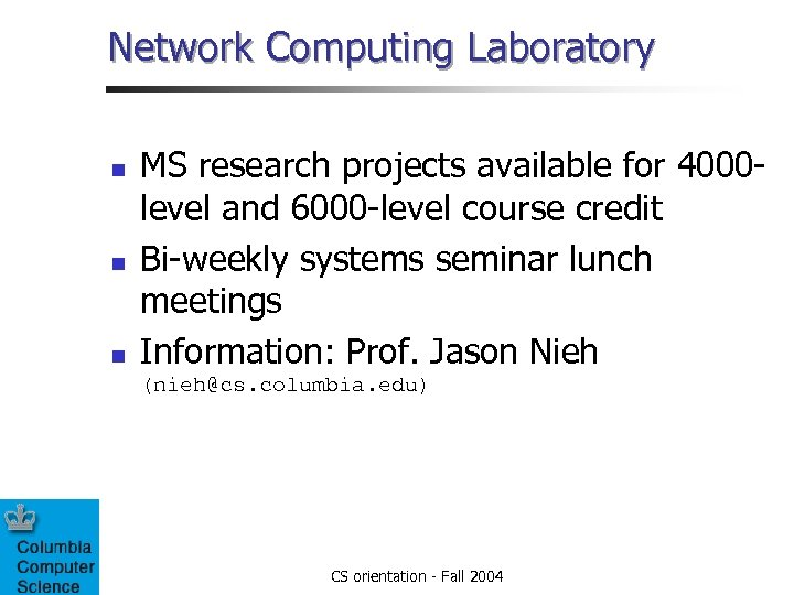 Network Computing Laboratory n n n MS research projects available for 4000 level and