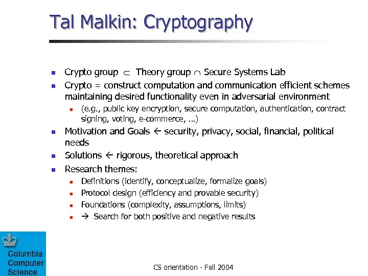 Tal Malkin: Cryptography n n Crypto group Theory group Secure Systems Lab Crypto =