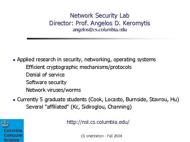 Network Security Lab Director: Prof. Angelos D. Keromytis angelos@cs. columbia. edu Applied research in
