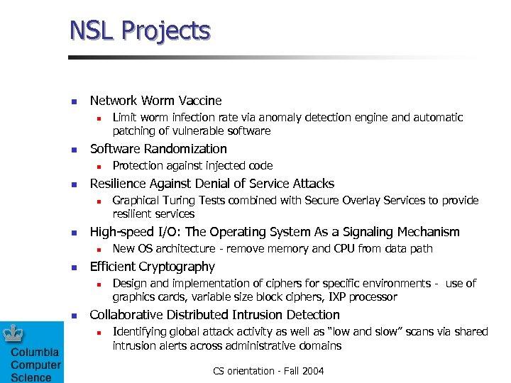 NSL Projects n Network Worm Vaccine n n Software Randomization n n New OS