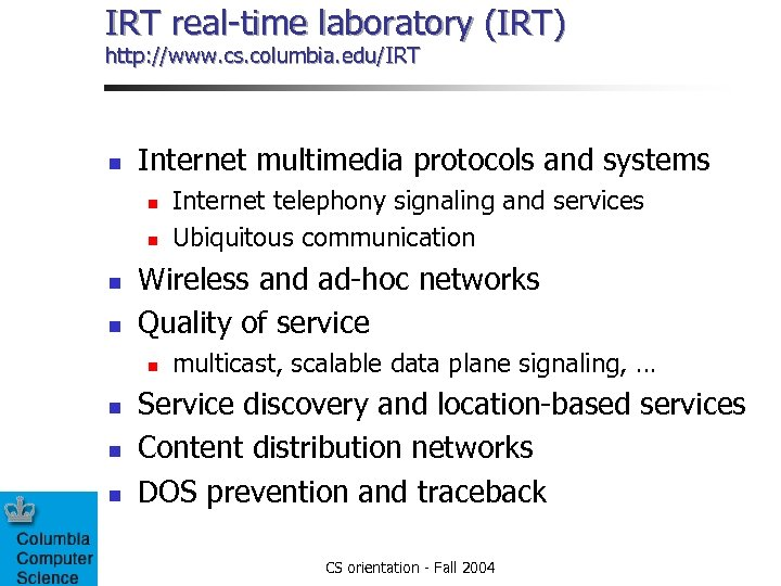 IRT real-time laboratory (IRT) http: //www. cs. columbia. edu/IRT n Internet multimedia protocols and