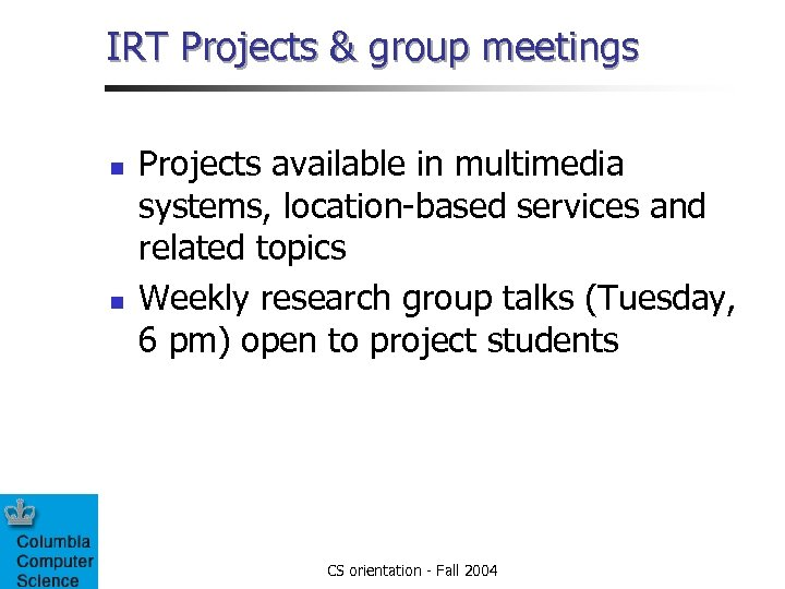 IRT Projects & group meetings n n Projects available in multimedia systems, location-based services