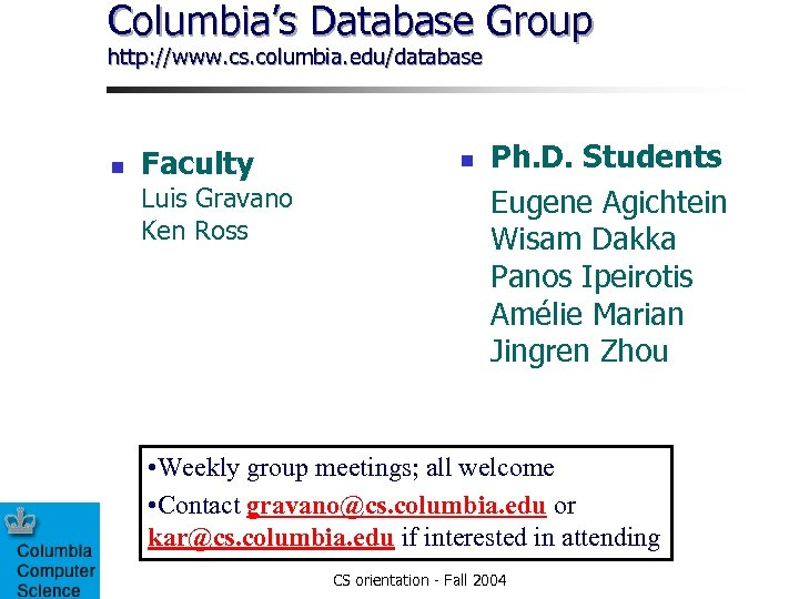 Columbia's Database Group http: //www. cs. columbia. edu/database n Faculty Luis Gravano Ken Ross