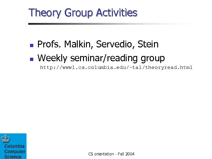 Theory Group Activities n n Profs. Malkin, Servedio, Stein Weekly seminar/reading group http: //www