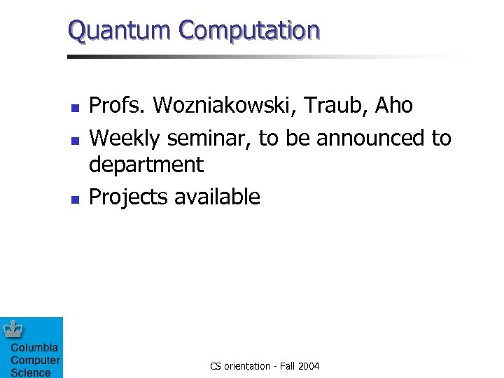 Quantum Computation n Profs. Wozniakowski, Traub, Aho Weekly seminar, to be announced to department