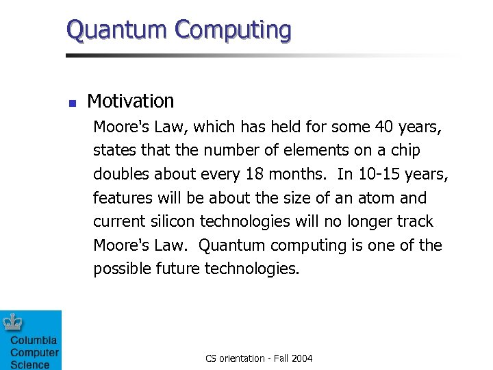 Quantum Computing n Motivation Moore's Law, which has held for some 40 years, states