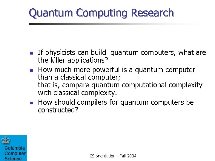 Quantum Computing Research n n n If physicists can build quantum computers, what are