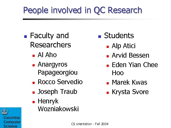 People involved in QC Research n Faculty and Researchers n n n Students n
