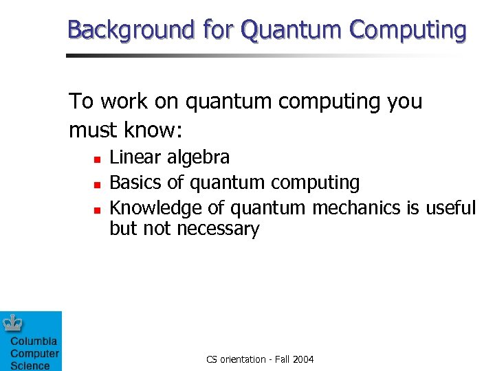 Background for Quantum Computing To work on quantum computing you must know: n n