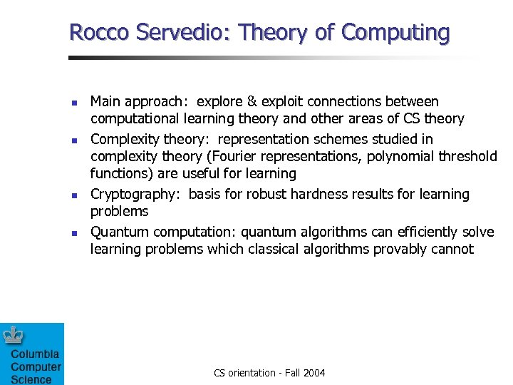 Rocco Servedio: Theory of Computing n n Main approach: explore & exploit connections between