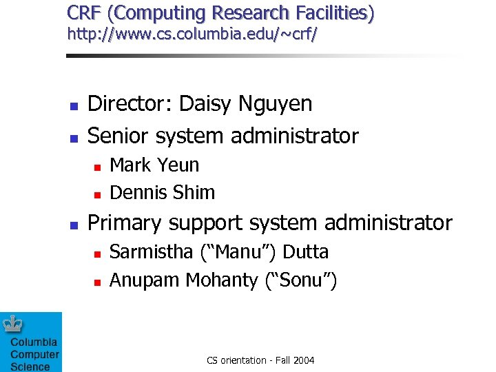 CRF (Computing Research Facilities) http: //www. cs. columbia. edu/~crf/ n n Director: Daisy Nguyen