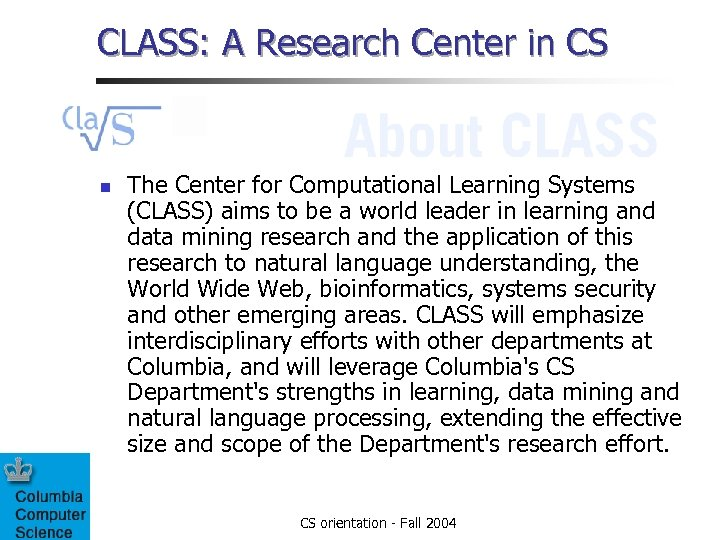 CLASS: A Research Center in CS n The Center for Computational Learning Systems (CLASS)