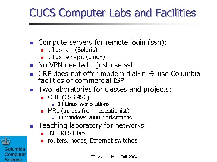 CUCS Computer Labs and Facilities n Compute servers for remote login (ssh): n n