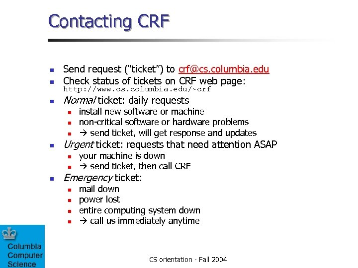 "Contacting CRF n Send request (""ticket"") to crf@cs. columbia. edu Check status of tickets"
