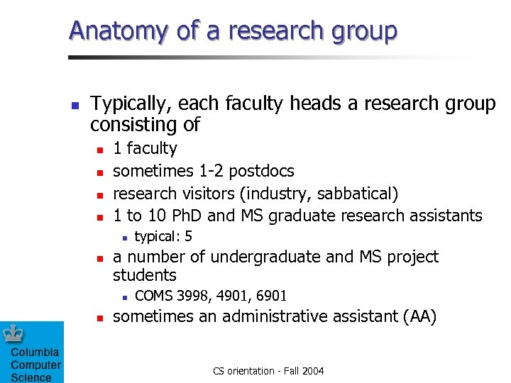 Anatomy of a research group n Typically, each faculty heads a research group consisting