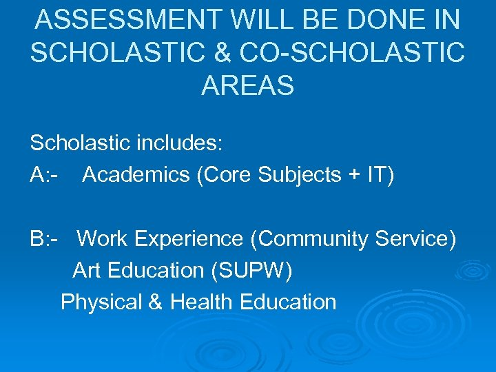 ASSESSMENT WILL BE DONE IN SCHOLASTIC & CO-SCHOLASTIC AREAS Scholastic includes: A: - Academics