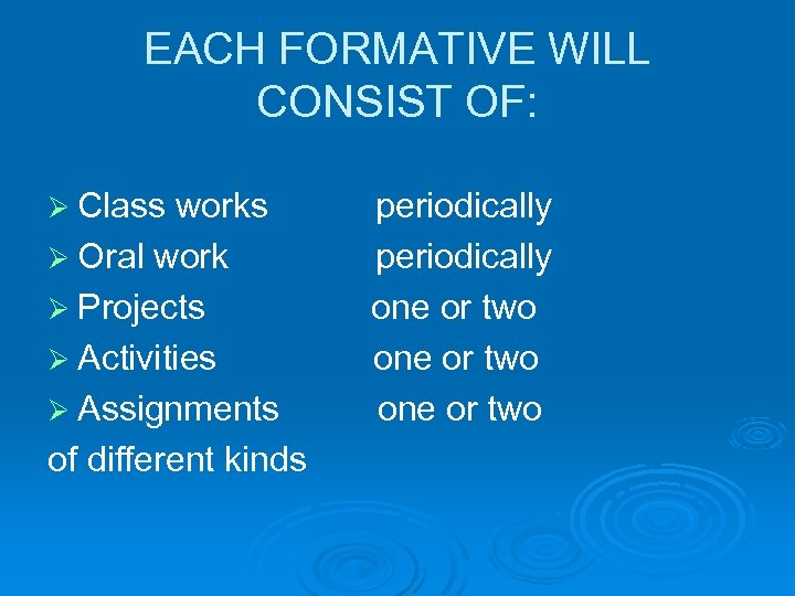 EACH FORMATIVE WILL CONSIST OF: Ø Class works Ø Oral work Ø Projects Ø