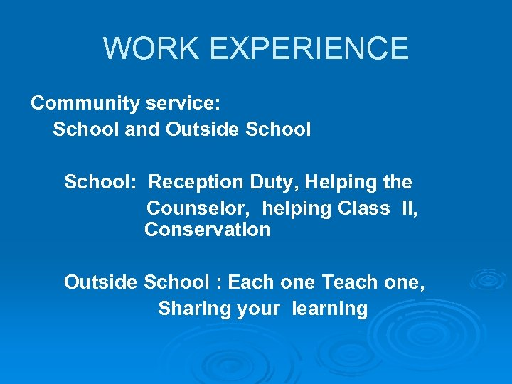 WORK EXPERIENCE Community service: School and Outside School: Reception Duty, Helping the Counselor, helping
