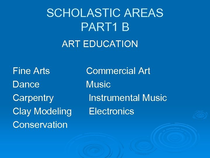 SCHOLASTIC AREAS PART 1 B ART EDUCATION Fine Arts Dance Carpentry Clay Modeling Conservation