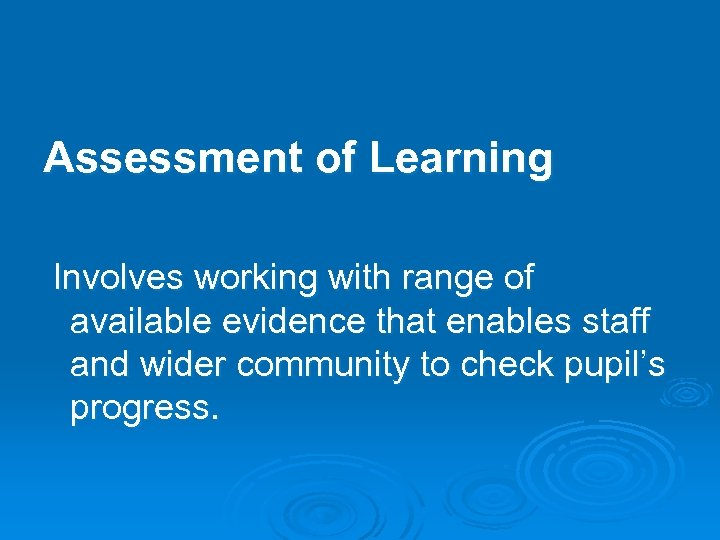 Assessment of Learning Involves working with range of available evidence that enables staff and
