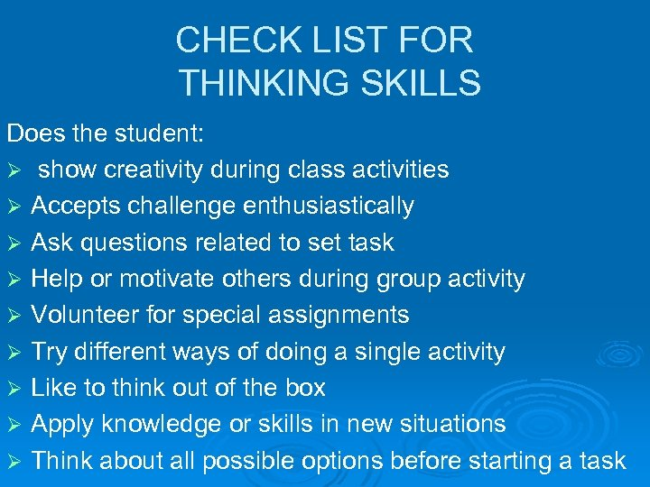 CHECK LIST FOR THINKING SKILLS Does the student: Ø show creativity during class activities