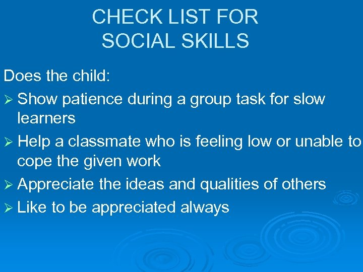 CHECK LIST FOR SOCIAL SKILLS Does the child: Ø Show patience during a group