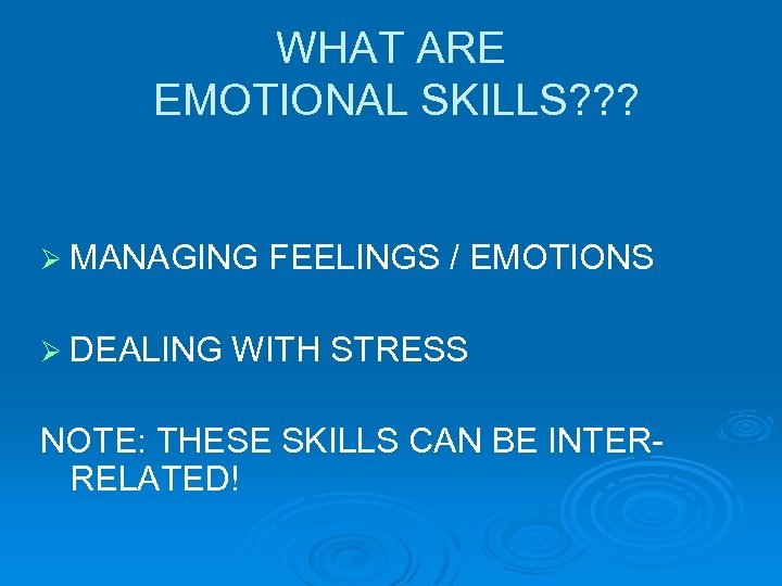 WHAT ARE EMOTIONAL SKILLS? ? ? Ø MANAGING Ø DEALING FEELINGS / EMOTIONS WITH