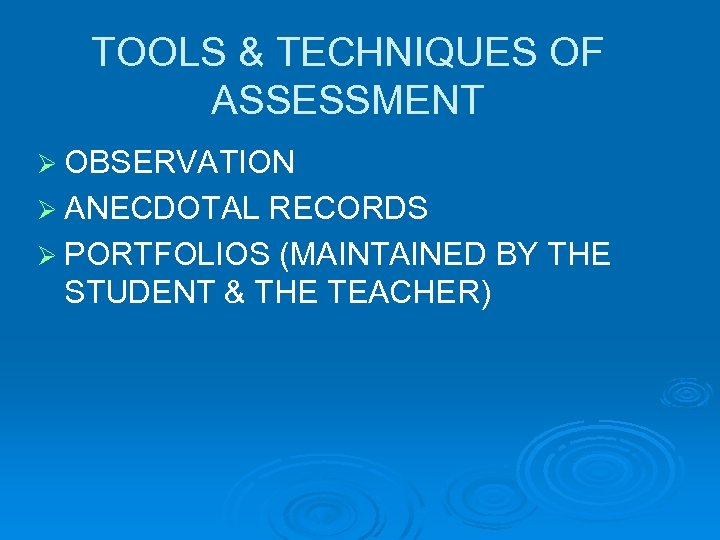 TOOLS & TECHNIQUES OF ASSESSMENT Ø OBSERVATION Ø ANECDOTAL RECORDS Ø PORTFOLIOS (MAINTAINED BY