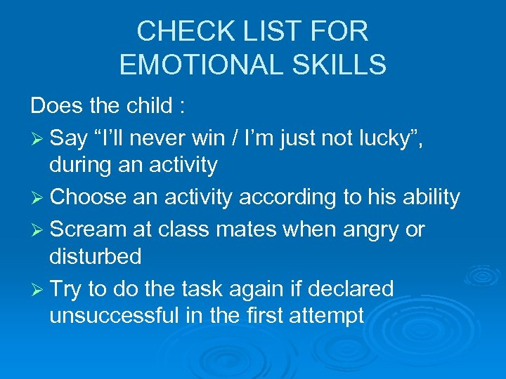 "CHECK LIST FOR EMOTIONAL SKILLS Does the child : Ø Say ""I'll never win"
