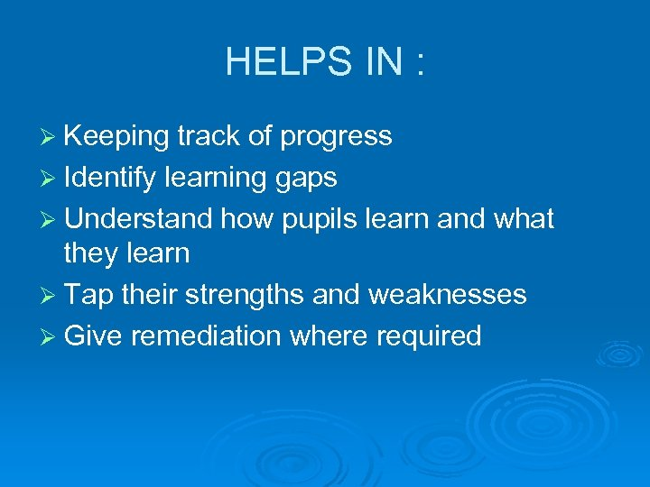 HELPS IN : Ø Keeping track of progress Ø Identify learning gaps Ø Understand