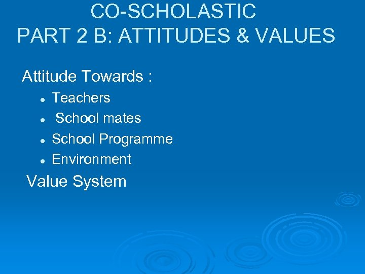 CO-SCHOLASTIC PART 2 B: ATTITUDES & VALUES Attitude Towards : l l Teachers School